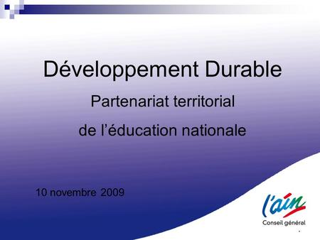 1 Développement Durable Partenariat territorial de l'éducation nationale 10 novembre 2009.
