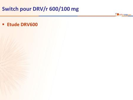 ARV-trial.com Switch pour DRV/r 600/100 mg Etude DRV600 1.