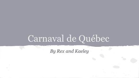 Carnaval de Québec By Rex and Kaeley. Where, When, and Why it's Celebrated ● Cette fête a lieu le jour avant le Mercredi des Cendres ● On observe cette.