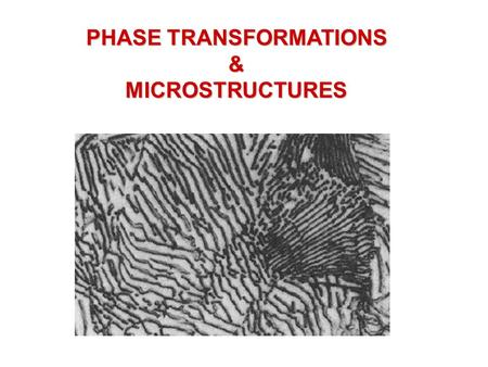 PHASE TRANSFORMATIONS &MICROSTRUCTURES. Basic concepts of Kinetics and Thermodynamics, and how to understand the difference and inter- relationship between.