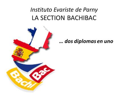 Instituto Evariste de Parny LA SECTION BACHIBAC … dos diplomas en uno.