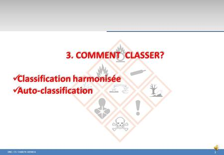 DRC-15-148874-03981A 1 3. COMMENT CLASSER? Classification harmonisée Auto-classification 3. COMMENT CLASSER? Classification harmonisée Auto-classification.