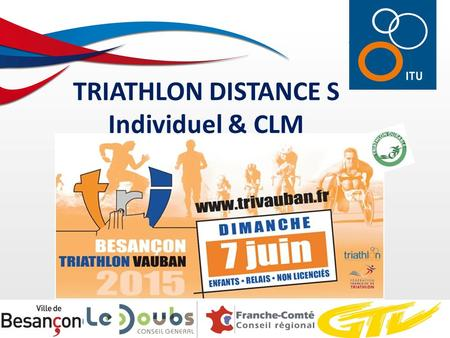 TRIATHLON DISTANCE S Individuel & CLM. PROGRAMME 09 :00Triathlon Open Distance S 09 :00Départ Femmes + Paratriathlon Open – Start Paratriathlon Open 09.