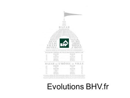 Evolutions BHV.fr. CIBLE POSTURE / VALEUROFFRE BOBOS « Vivre mieux » CRÉATIVTÉModernitéPlaisirExpertise BHV.fr PRATIQUE DESIGN INTERACTIF Informations.