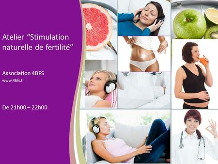 "Atelier ""Stimulation naturelle de fertilité"" Association 4BFS www.4bfs.fr De 21h00 – 22h00."