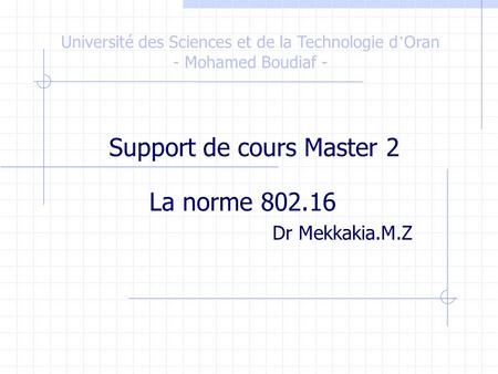 La norme 802.16 Dr Mekkakia.M.Z Université des Sciences et de la Technologie d ' Oran - Mohamed Boudiaf - Support de cours Master 2.