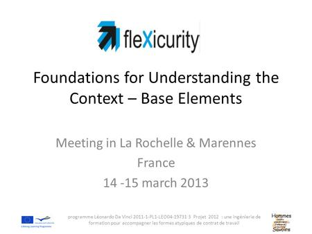 Foundations for Understanding the Context – Base Elements Meeting in La Rochelle & Marennes France 14 -15 march 2013 programme Léonardo Da Vinci 2011-1-PL1-LEO04-19731.