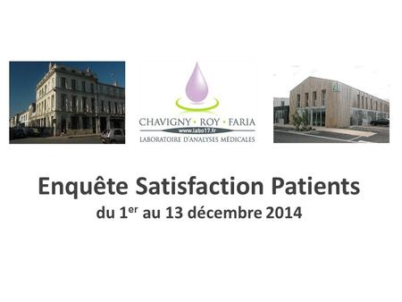 Enquête Satisfaction Patients du 1 er au 13 décembre 2014.