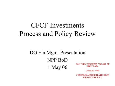 CFCF Investments Process and Policy Review DG Fin Mgmt Presentation NPP BoD 1 May 06.