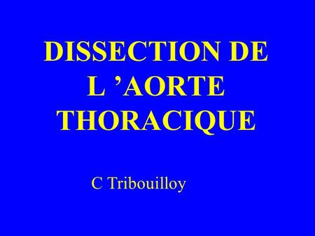 DISSECTION DE L 'AORTE THORACIQUE