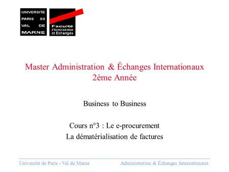 Université de Paris - Val de Marne Administration & Échanges Internationaux Master Administration & Échanges Internationaux 2ème Année Business to Business.