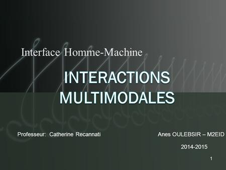 Interface Homme-Machine Professeur: Catherine RecannatiAnes OULEBSIR – M2EID 2014-2015 1.