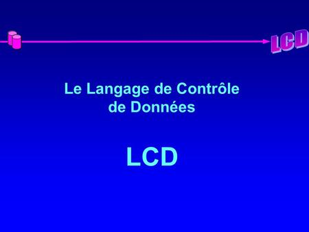 Le Langage de Contrôle de Données LCD. 2 Contrôle des Données Notion de Sous–Schéma –Restriction de la vision –Restriction des actions Privilèges –Systèmes.