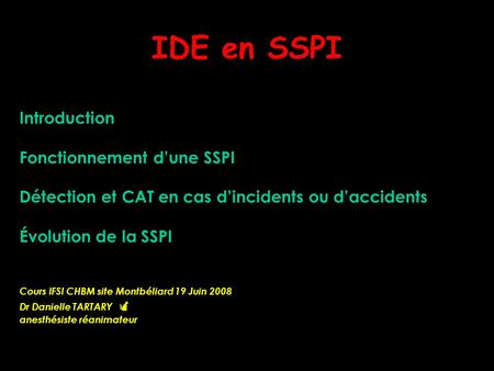 Introduction Fonctionnement d'une SSPI Détection et CAT en cas d'incidents ou d'accidents Évolution de la SSPI Cours IFSI CHBM site Montbéliard 19 Juin.