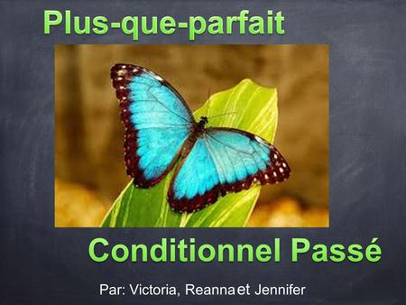 Par: Victoria, Reanna et Jennifer. French Past Perfect.