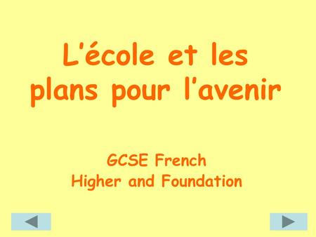L'école et les plans pour l'avenir GCSE French Higher and Foundation.