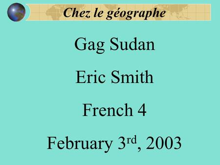 Chez le géographe Gag Sudan Eric Smith French 4 February 3 rd, 2003.