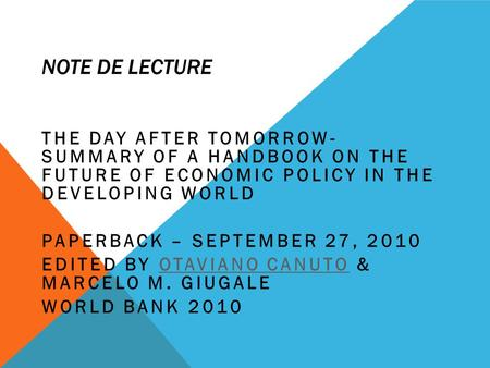 NOTE DE LECTURE THE DAY AFTER TOMORROW- SUMMARY OF A HANDBOOK ON THE FUTURE OF ECONOMIC POLICY IN THE DEVELOPING WORLD PAPERBACK – SEPTEMBER 27, 2010 EDITED.