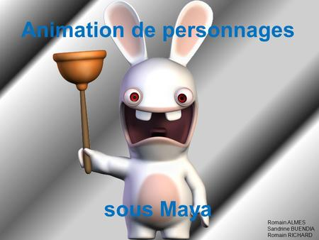 Animation de personnages sous Maya Romain ALMES Sandrine BUENDIA Romain RICHARD.