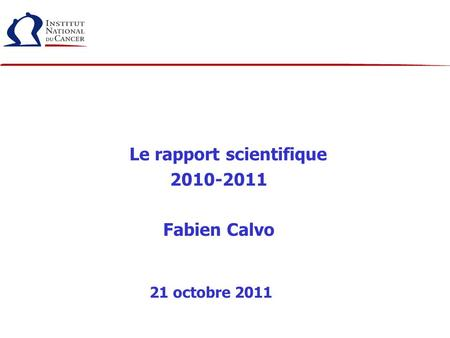Le rapport scientifique 2010-2011 Fabien Calvo 21 octobre 2011.