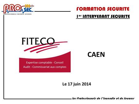 CAEN FORMATION SECURITE 1er INTERVENANT SECURITE Le 17 juin 2014