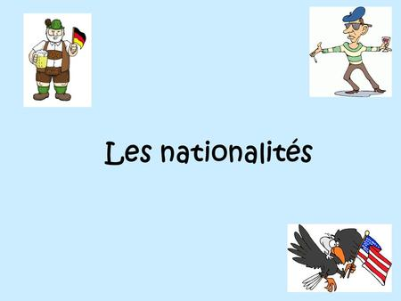 Les nationalités. Le verbe – être – to be Je suis– I am Tu es - You are Il/Elle est – He/She is.