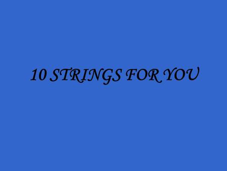 10 STRINGS FOR YOU.