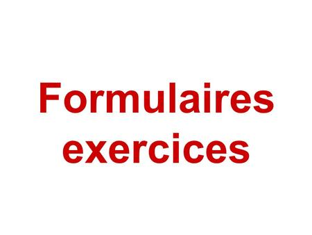 Formulaires exercices.
