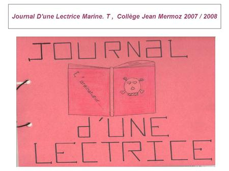 Journal D'une Lectrice Marine. T, Collège Jean Mermoz 2007 / 2008.