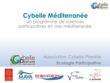 Sciences participatives www.cybellemediterranee.org Cybelle Méditerranée Un programme de sciences participatives en mer méditerranée Association Cybelle.