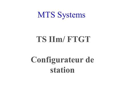 MTS Systems TS IIm/ FTGT Configurateur de station.