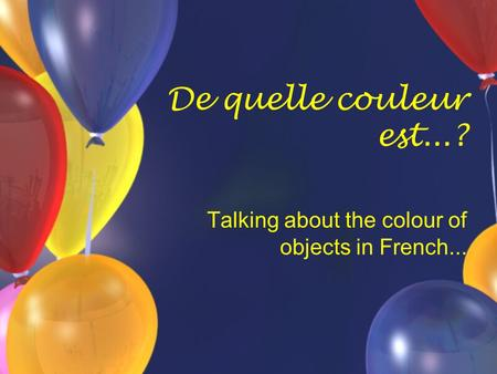 De quelle couleur est...? Talking about the colour of objects in French...