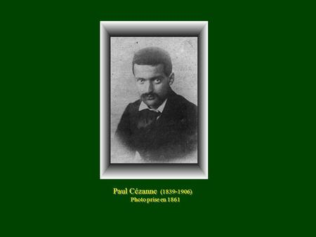 Paul Cézanne (1839-1906) Photo prise en 1861.
