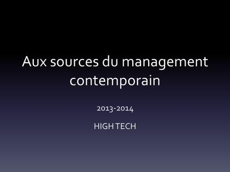 Aux sources du management contemporain 2013-2014 HIGH TECH.
