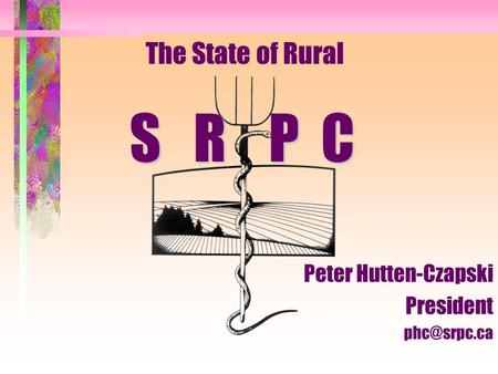 The State of Rural Peter Hutten-Czapski President S R P C.