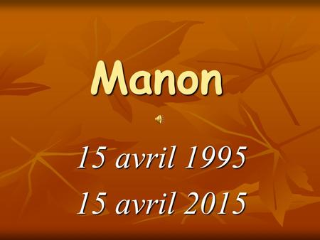 Manon 15 avril 1995 15 avril 2015.