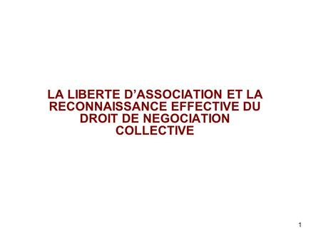 1 LA LIBERTE D'ASSOCIATION ET LA RECONNAISSANCE EFFECTIVE DU DROIT DE NEGOCIATION COLLECTIVE.