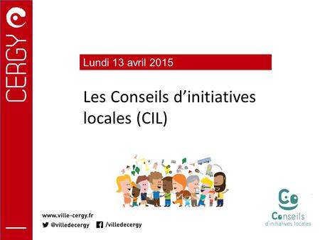 Les Conseils d'initiatives locales (CIL) Lundi 13 avril 2015.