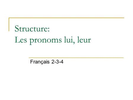 Structure: Les pronoms lui, leur Français 2-3-4. You have already learned that le, la, les are direct object pronouns. Lui and leur are considered indirect.