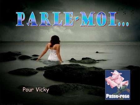 Parle-moi... Pour Vicky.