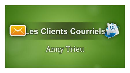 Les Clients Courriels Anny Trieu.