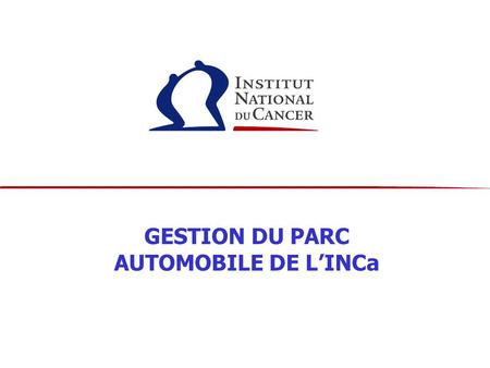 GESTION DU PARC AUTOMOBILE DE L'INCa