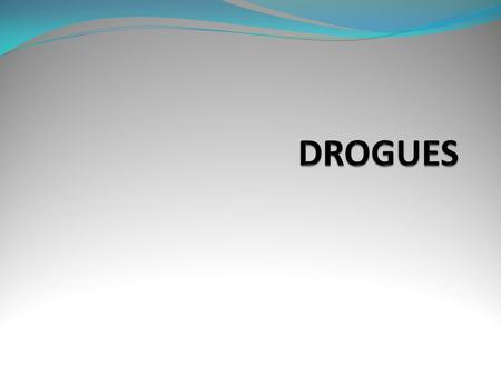 Drogues Drogue? Substance qui affecte le corps et le cerveau. - …