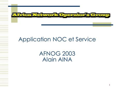 1 Application NOC et Service AFNOG 2003 Alain AINA.