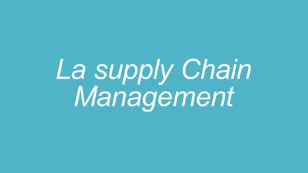 La supply Chain Management