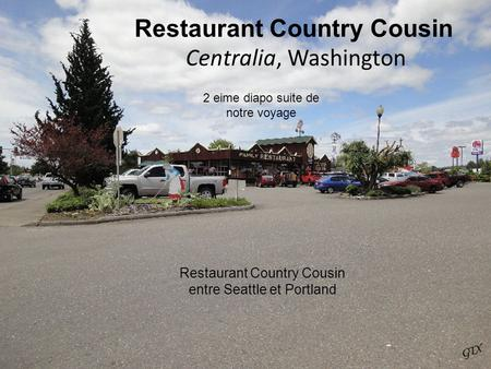 Restaurant Country Cousin Centralia, Washington 2 eime diapo suite de notre voyage Restaurant Country Cousin entre Seattle et Portland.