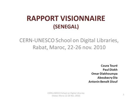 RAPPORT VISIONNAIRE (SENEGAL) CERN-UNESCO School on Digital Libraries, Rabat, Maroc, 22-26 nov. 2010 1 CERN-UNESCO School on Digital Libraries (Rabat,