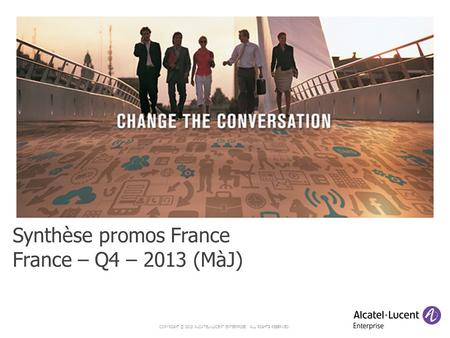 COPYRIGHT © 2013 ALCATEL-LUCENT ENTERPRISE. ALL RIGHTS RESERVED. Synthèse promos France France – Q4 – 2013 (MàJ)