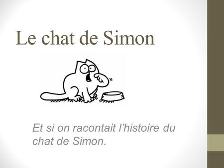 Le chat de Simon Et si on racontait l'histoire du chat de Simon.