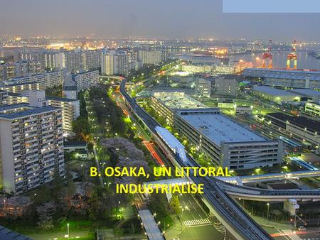 B. OSAKA, UN LITTORAL INDUSTRIALISE